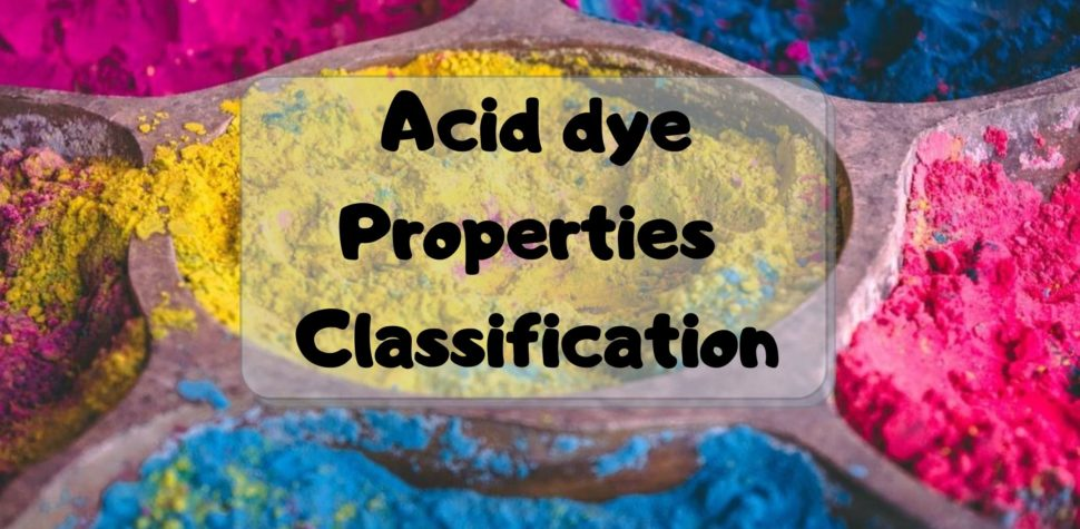Acid dye| Properties - Classification of Acid dyes.