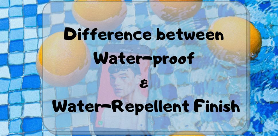 Difference between Water-proof & Water-Repellent Finish