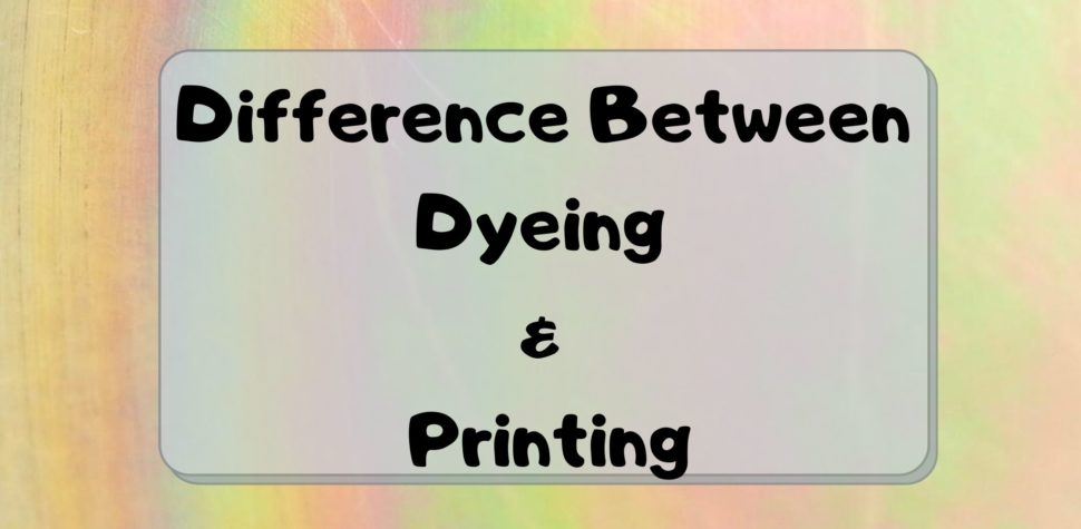Difference between Dyeing & Printing