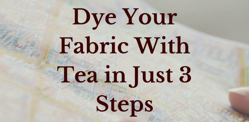 Dye Your Fabric With Tea in Just 3 Steps