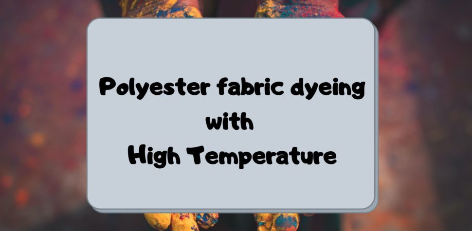 Polyester fabric dyeing with High Temperature