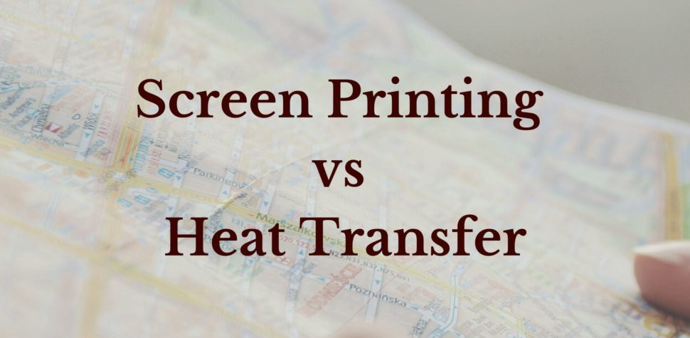 Screen Printing vs Heat Transfer