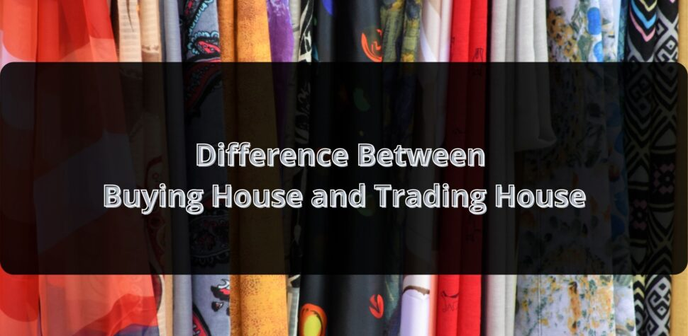 Difference between Buying House and Trading House